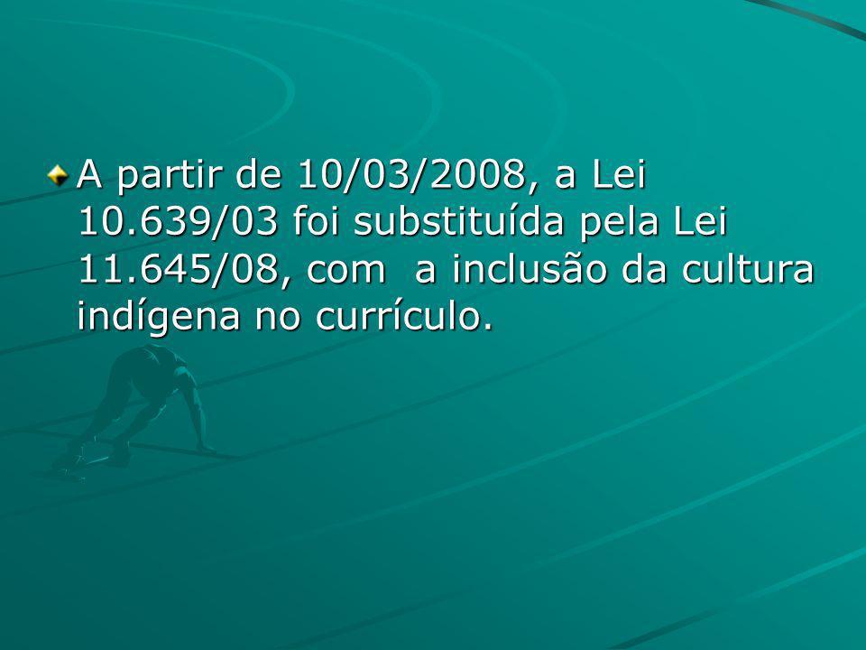 A partir de 10/03/2008, a Lei 10. 639/03 foi substituída pela Lei 11