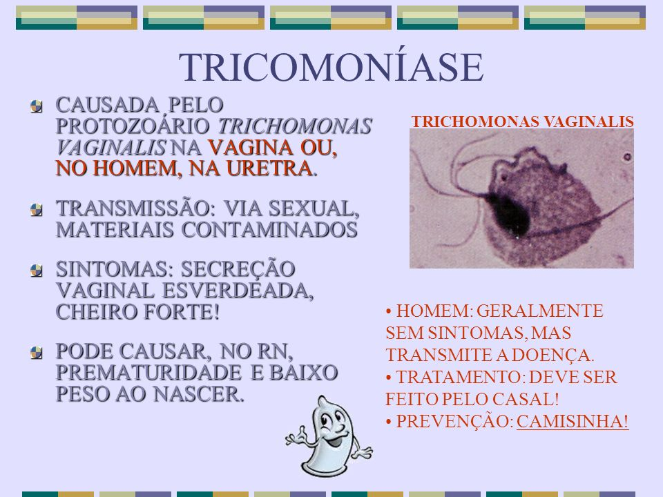 TRICOMONÍASECAUSADA PELO PROTOZOÁRIO TRICHOMONAS VAGINALIS NA VAGINA OU, NO HOMEM, NA URETRA. TRANSMISSÃO: VIA SEXUAL, MATERIAIS CONTAMINADOS.