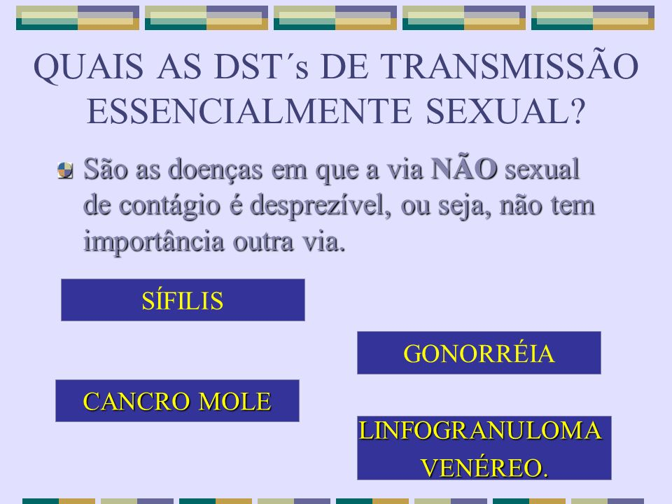 QUAIS AS DST´s DE TRANSMISSÃO ESSENCIALMENTE SEXUAL