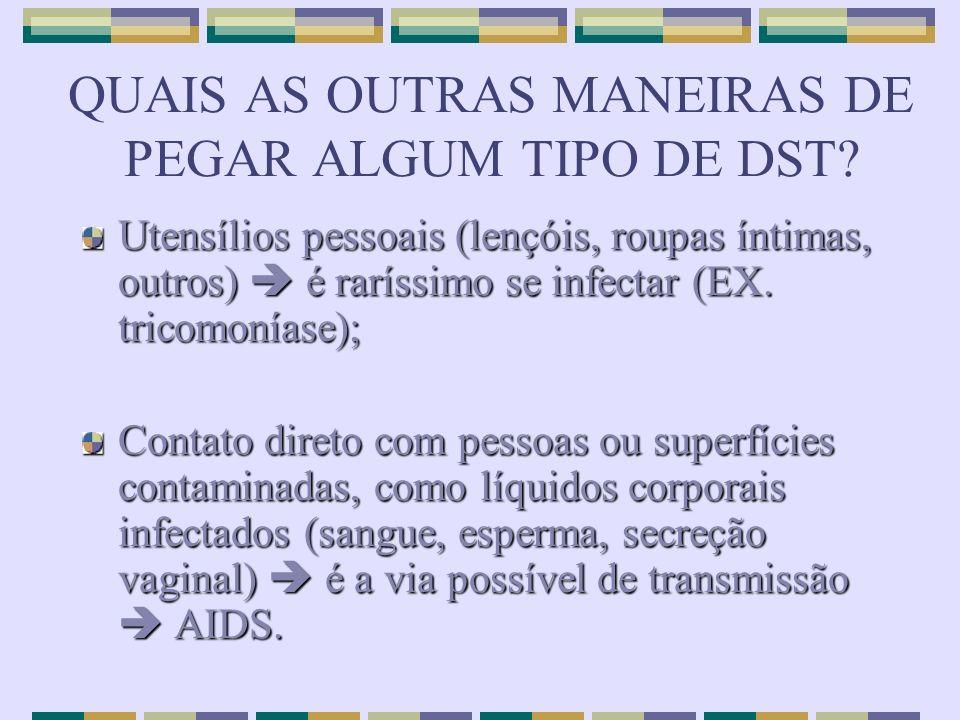 QUAIS AS OUTRAS MANEIRAS DE PEGAR ALGUM TIPO DE DST