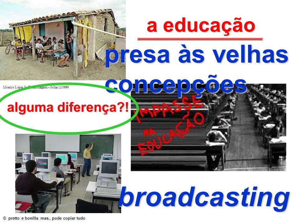 broadcasting presa às velhas concepções a educação alguma diferença !