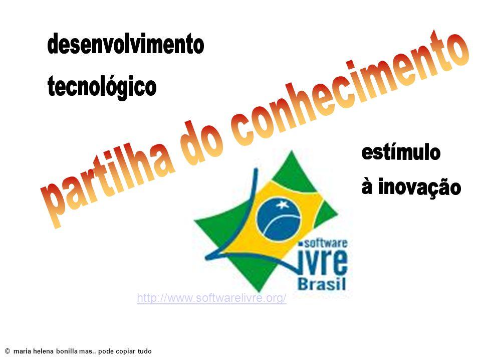 http://www.softwarelivre.org/ © maria helena bonilla mas.. pode copiar tudo