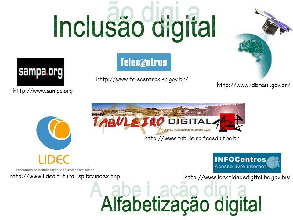 http://www.telecentros.sp.gov.br/ http://www.idbrasil.gov.br/ http://www.sampa.org. http://www.tabuleiro.faced.ufba.br.