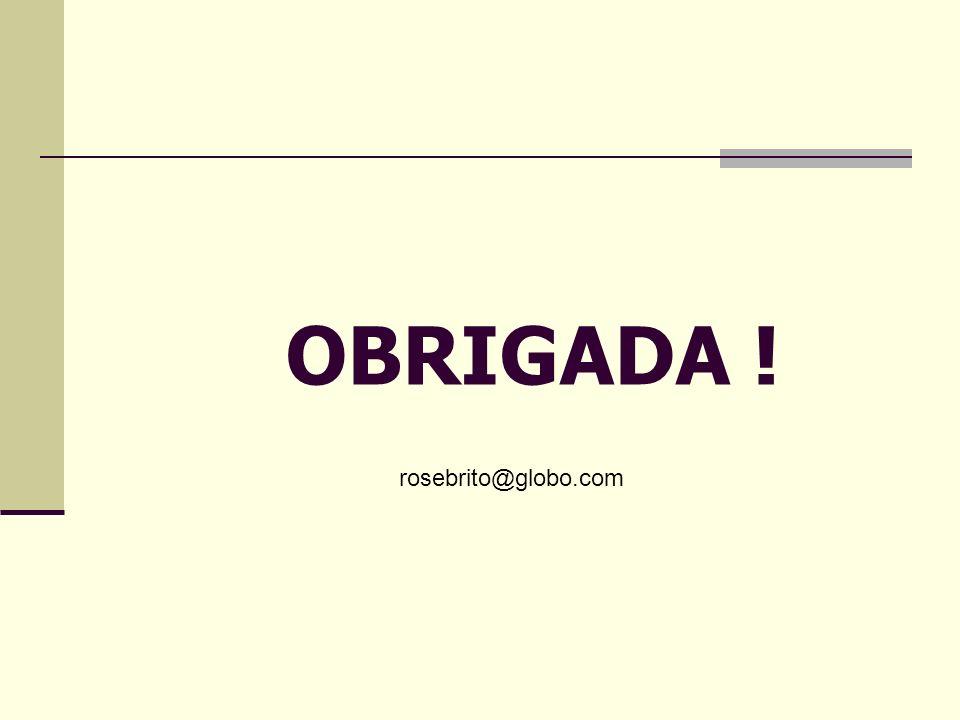 OBRIGADA ! rosebrito@globo.com