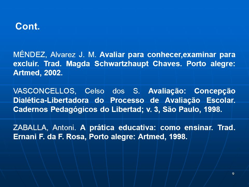 Cont. MÉNDEZ, Alvarez J. M. Avaliar para conhecer,examinar para excluir. Trad. Magda Schwartzhaupt Chaves. Porto alegre: Artmed, 2002.