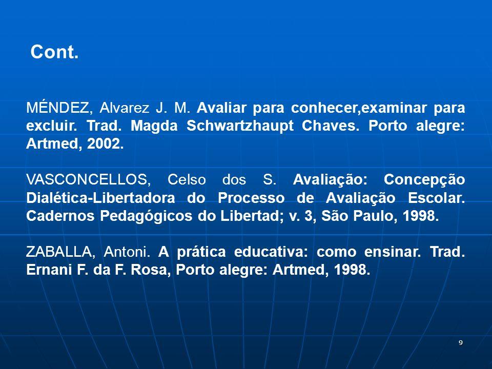 Cont.MÉNDEZ, Alvarez J. M. Avaliar para conhecer,examinar para excluir. Trad. Magda Schwartzhaupt Chaves. Porto alegre: Artmed, 2002.