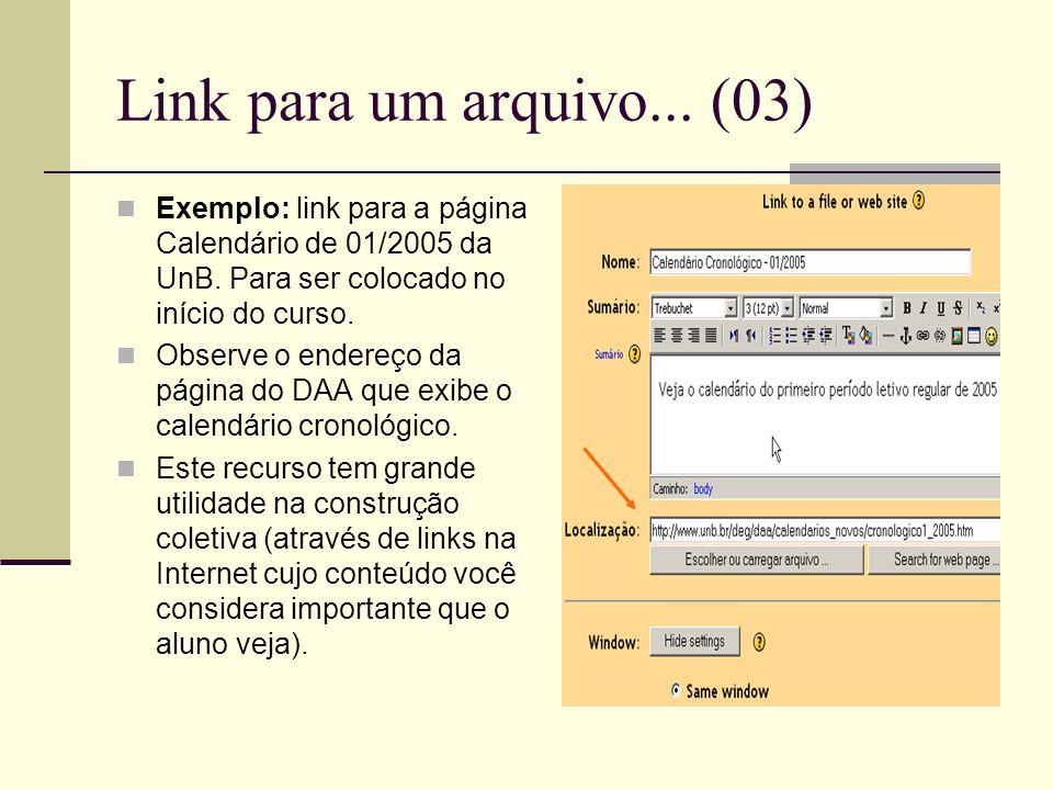 Link para um arquivo... (03) Exemplo: link para a página Calendário de 01/2005 da UnB. Para ser colocado no início do curso.