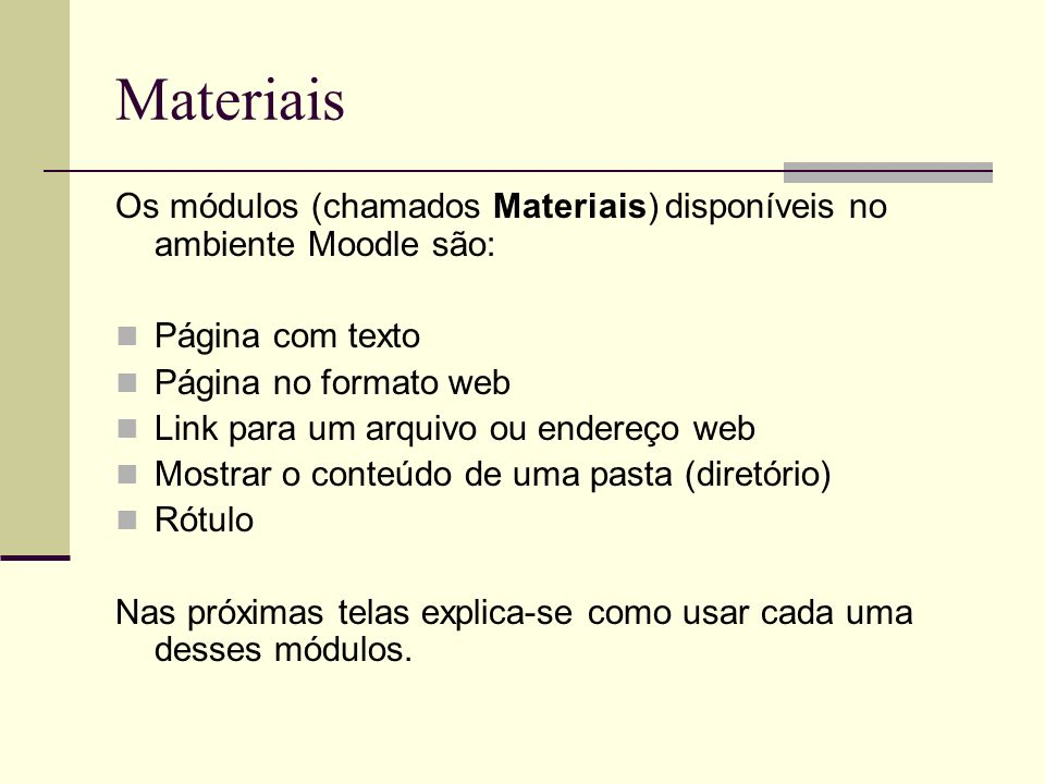 Materiais Os módulos (chamados Materiais) disponíveis no ambiente Moodle são: Página com texto. Página no formato web.