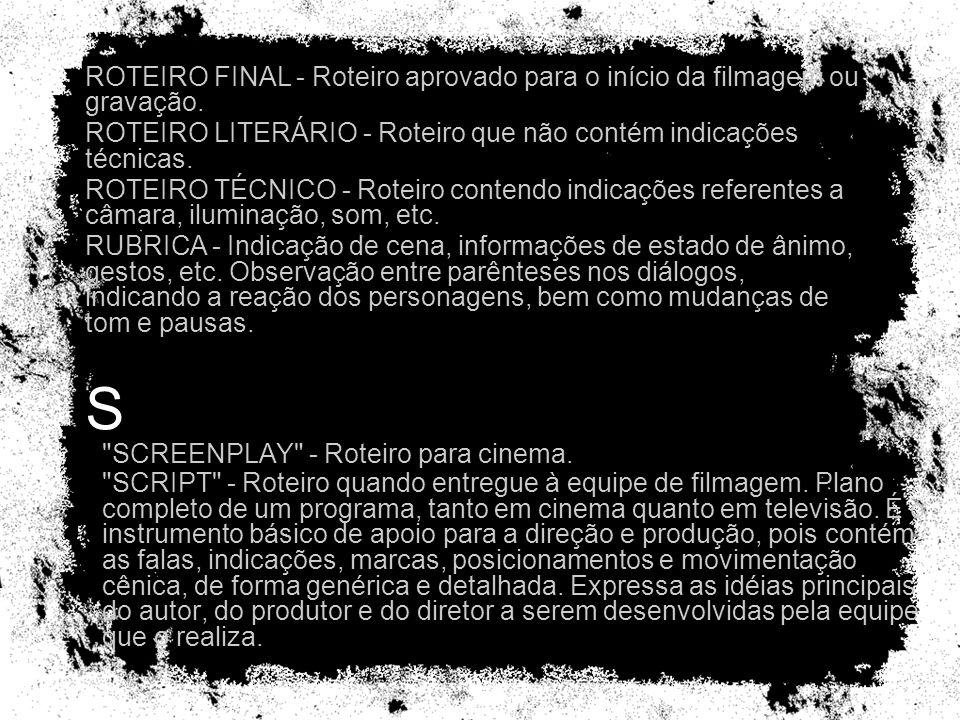 ROTEIRO FINAL - Roteiro aprovado para o início da filmagem ou gravação.