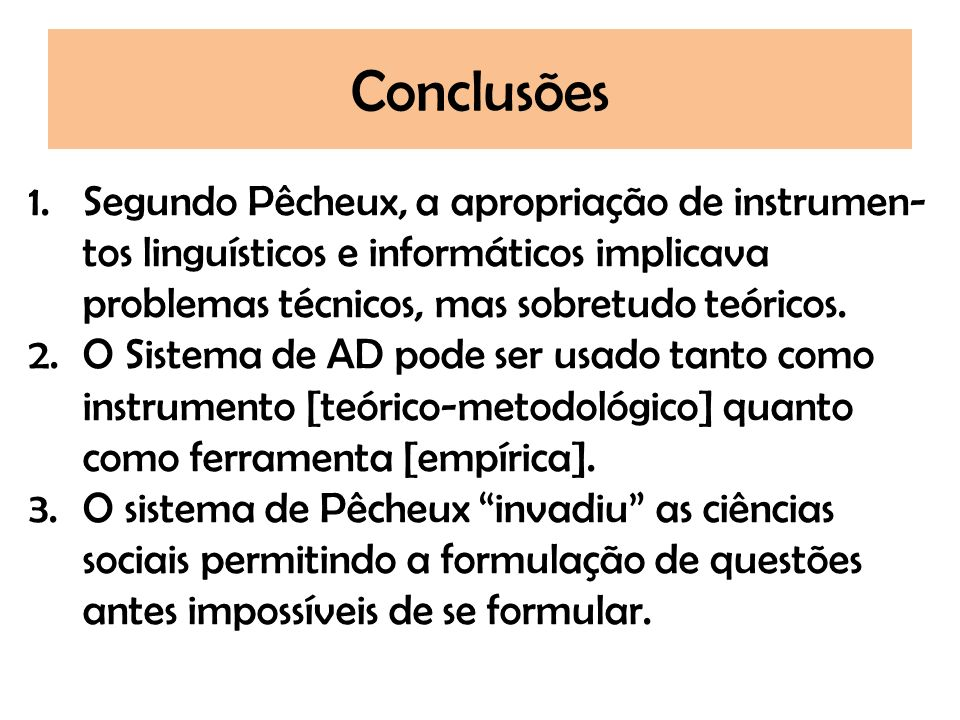 ConclusõesSegundo Pêcheux, a apropriação de instrumen-tos linguísticos e informáticos implicava problemas técnicos, mas sobretudo teóricos.