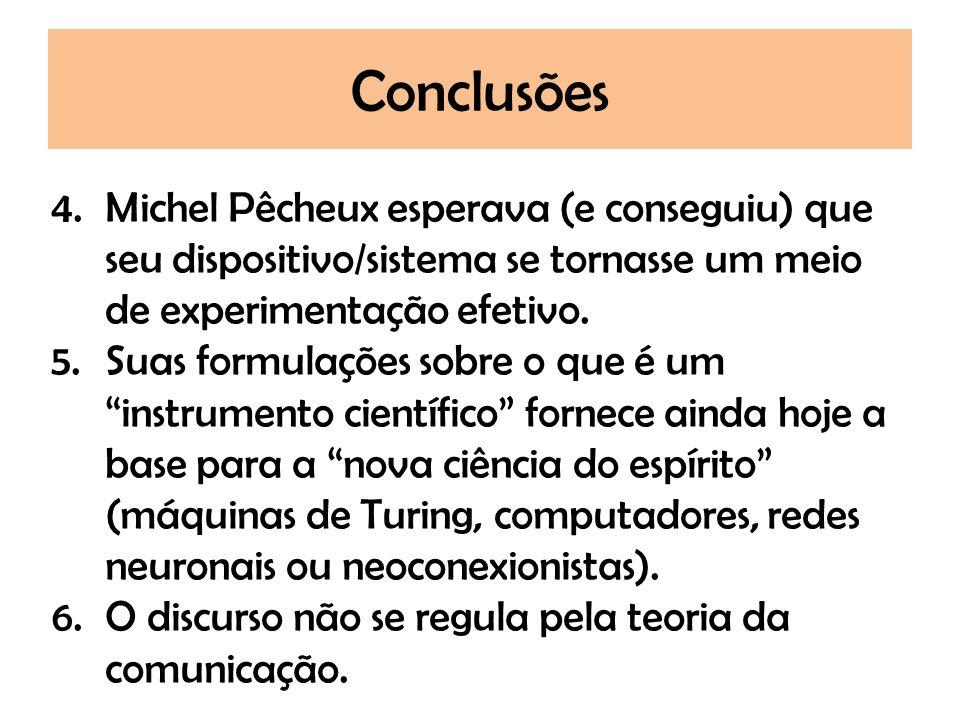 Conclusões Michel Pêcheux esperava (e conseguiu) que seu dispositivo/sistema se tornasse um meio de experimentação efetivo.
