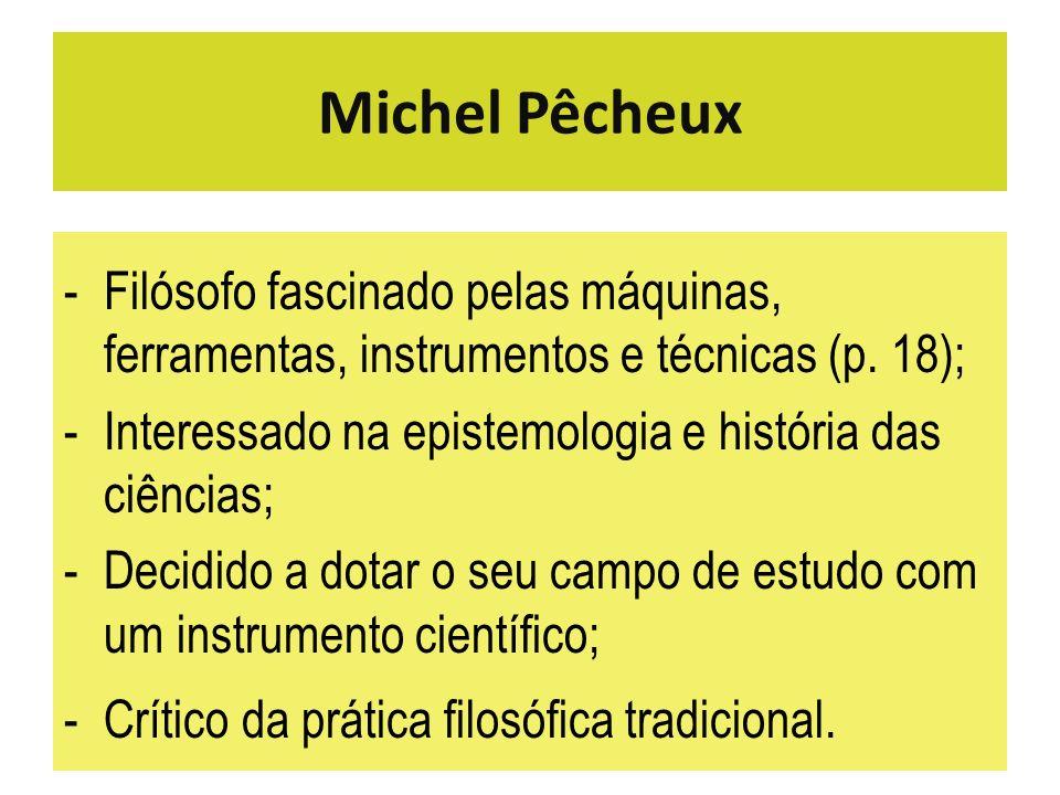 Michel PêcheuxFilósofo fascinado pelas máquinas, ferramentas, instrumentos e técnicas (p. 18); Interessado na epistemologia e história das ciências;