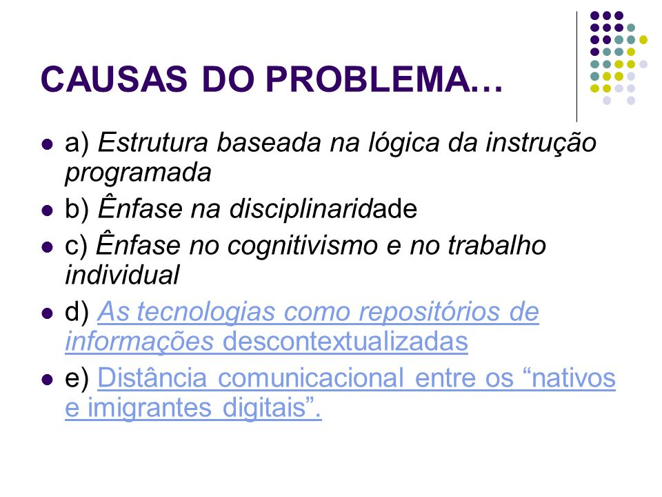 CAUSAS DO PROBLEMA… a) Estrutura baseada na lógica da instrução programada. b) Ênfase na disciplinaridade.