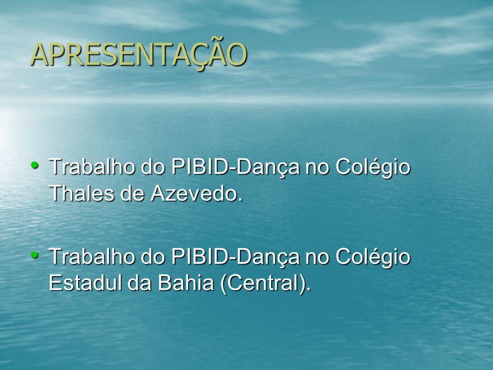 APRESENTAÇÃO Trabalho do PIBID-Dança no Colégio Thales de Azevedo.