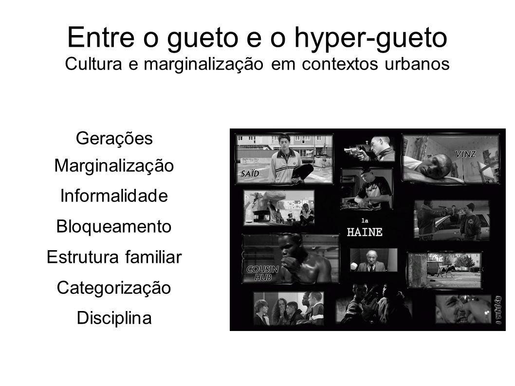 Entre o gueto e o hyper-gueto Cultura e marginalização em contextos urbanos