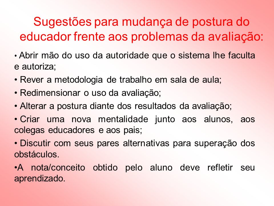 Sugestões para mudança de postura do educador frente aos problemas da avaliação: