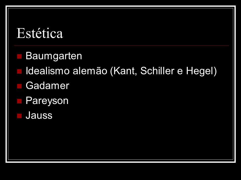 Estética Baumgarten Idealismo alemão (Kant, Schiller e Hegel) Gadamer