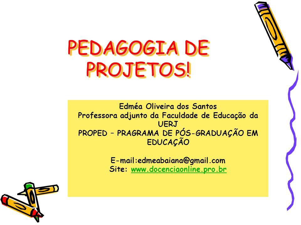 PEDAGOGIA DE PROJETOS! Edméa Oliveira dos Santos