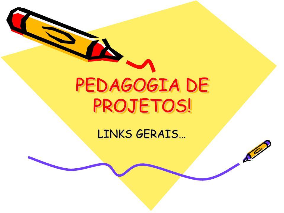 PEDAGOGIA DE PROJETOS! LINKS GERAIS…