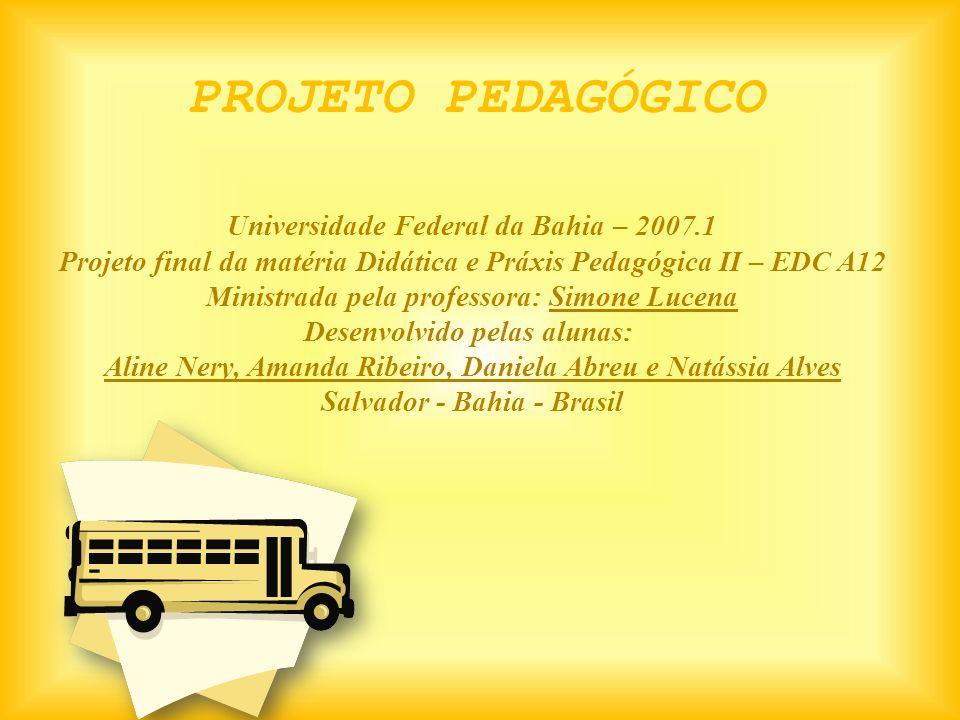 PROJETO PEDAGÓGICO Universidade Federal da Bahia – 2007.1