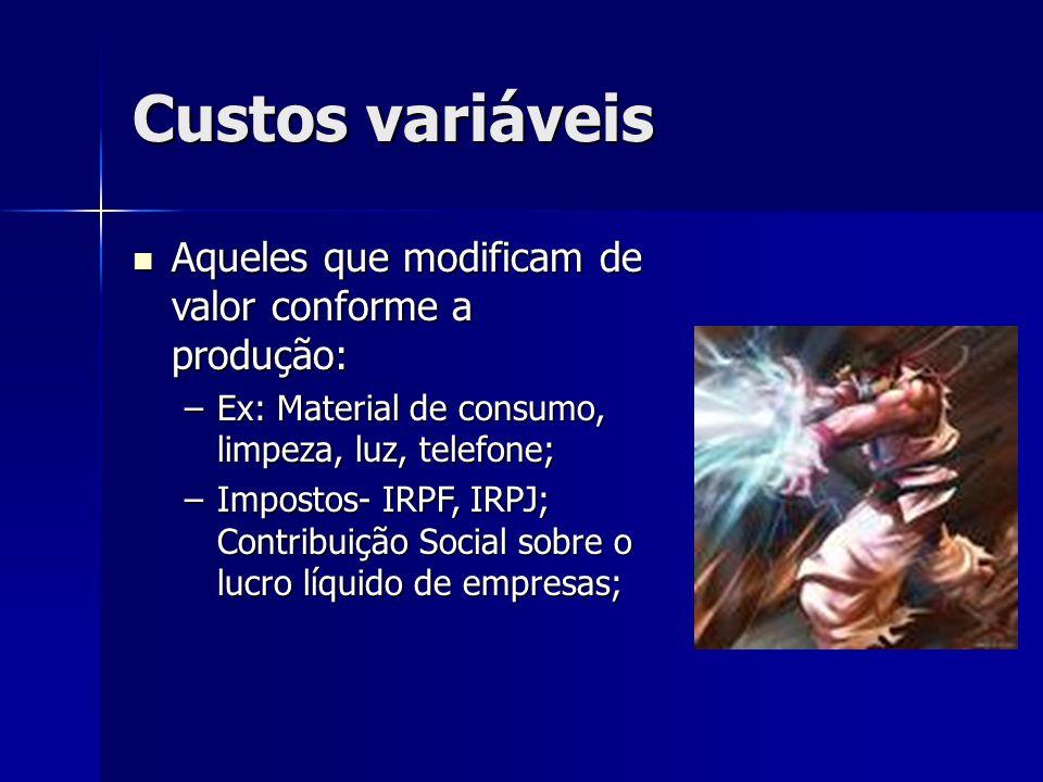 Custos variáveis Aqueles que modificam de valor conforme a produção: