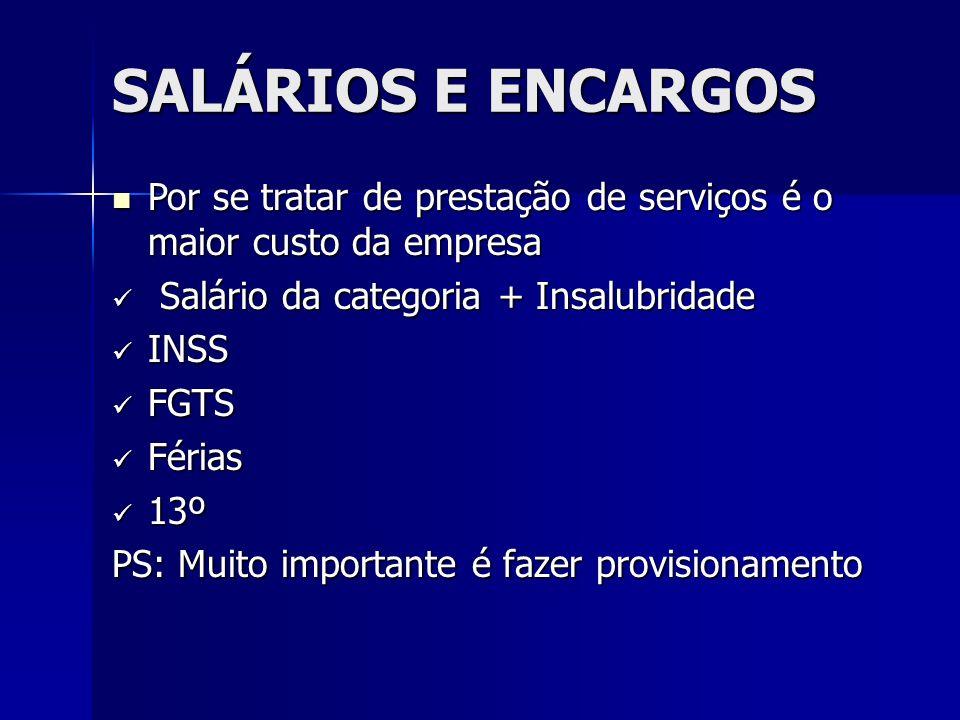 SALÁRIOS E ENCARGOS Por se tratar de prestação de serviços é o maior custo da empresa. Salário da categoria + Insalubridade.