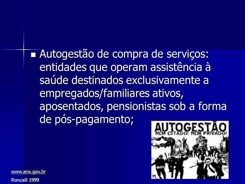 Autogestão de compra de serviços: entidades que operam assistência à saúde destinados exclusivamente a empregados/familiares ativos, aposentados, pensionistas sob a forma de pós-pagamento;