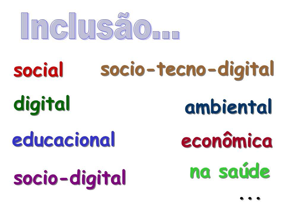 Inclusão... socio-tecno-digital social digital ambiental educacional