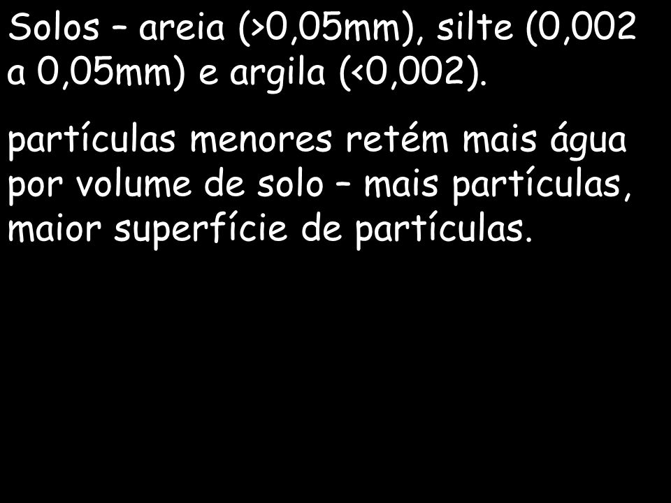 Solos – areia (>0,05mm), silte (0,002 a 0,05mm) e argila (<0,002).