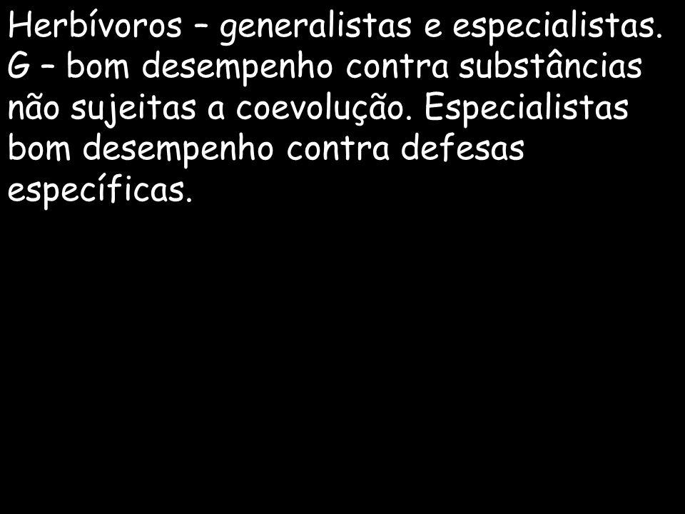 Herbívoros – generalistas e especialistas.