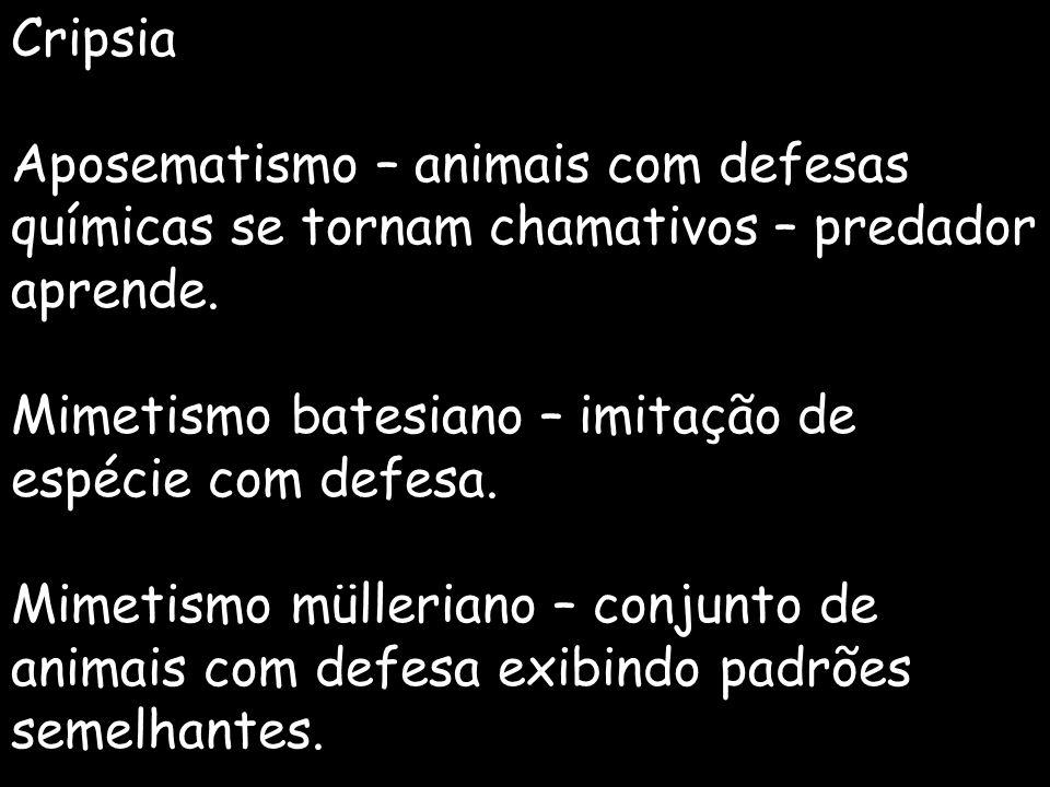 Cripsia Aposematismo – animais com defesas químicas se tornam chamativos – predador aprende. Mimetismo batesiano – imitação de espécie com defesa.