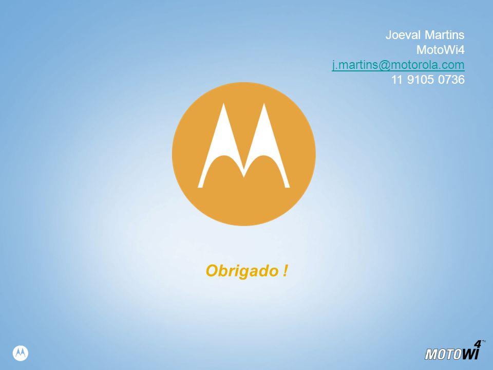 Joeval Martins MotoWi4 j.martins@motorola.com 11 9105 0736 Obrigado !