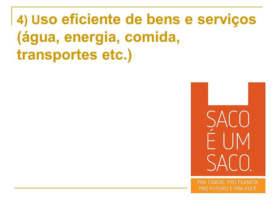 4) Uso eficiente de bens e serviços (água, energia, comida, transportes etc.)