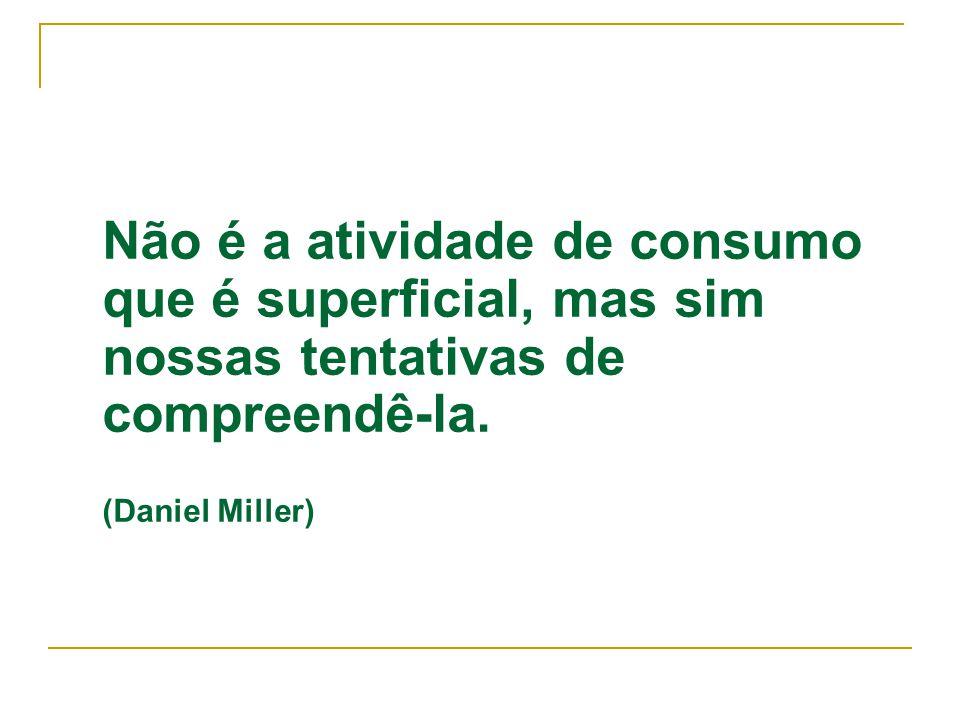 Não é a atividade de consumo que é superficial, mas sim nossas tentativas de compreendê-la.