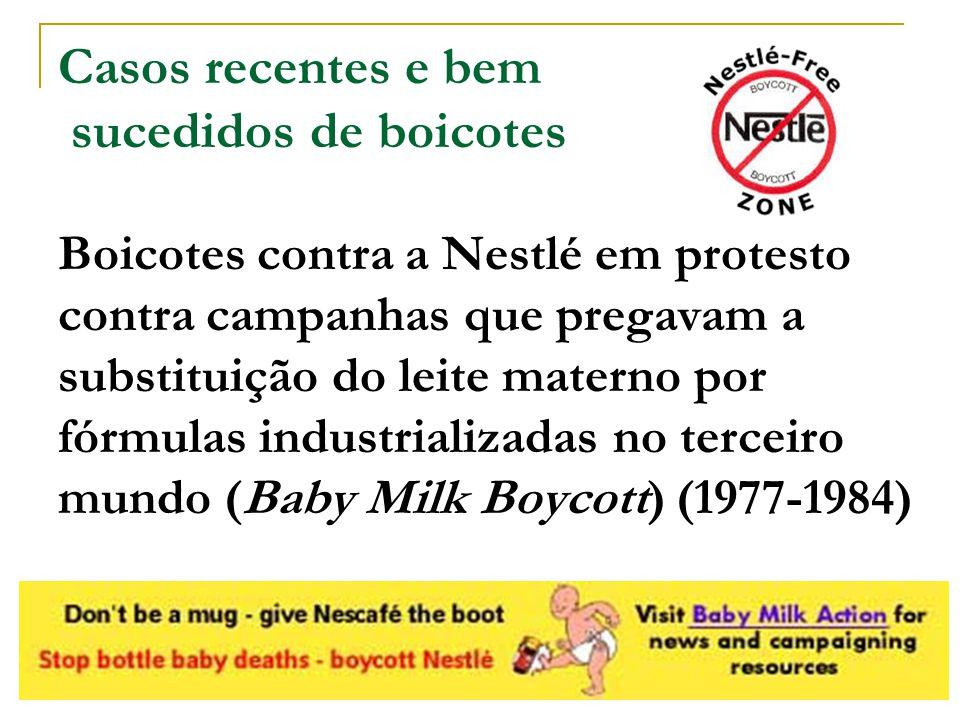 Casos recentes e bem sucedidos de boicotes Boicotes contra a Nestlé em protesto contra campanhas que pregavam a substituição do leite materno por fórmulas industrializadas no terceiro mundo (Baby Milk Boycott) (1977-1984)