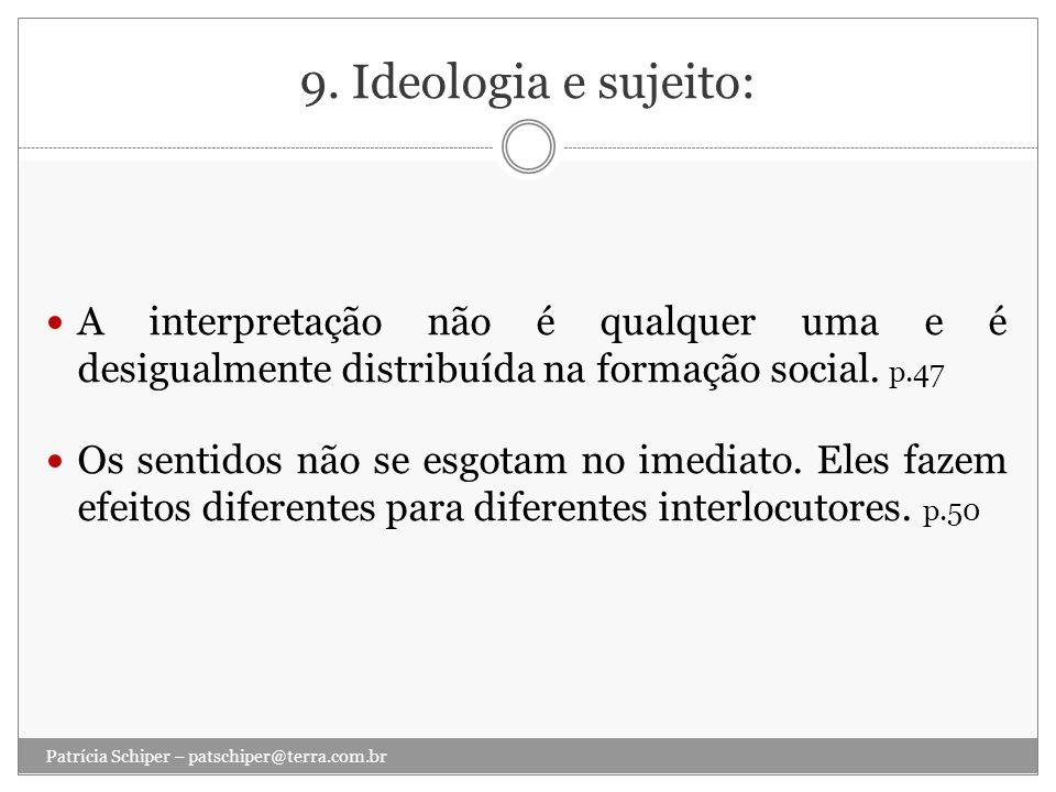 9. Ideologia e sujeito: A interpretação não é qualquer uma e é desigualmente distribuída na formação social. p.47.
