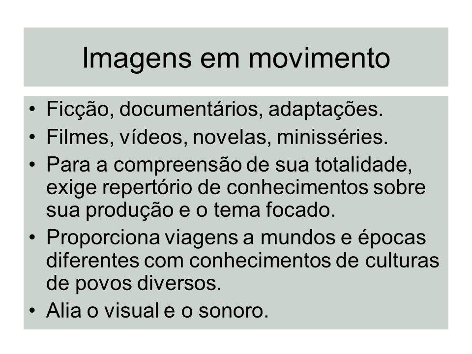 Imagens em movimento Ficção, documentários, adaptações.