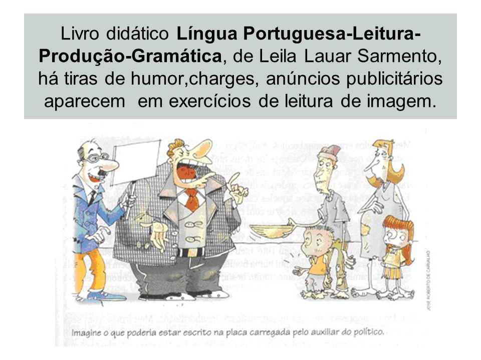 Livro didático Língua Portuguesa-Leitura-Produção-Gramática, de Leila Lauar Sarmento, há tiras de humor,charges, anúncios publicitários aparecem em exercícios de leitura de imagem.