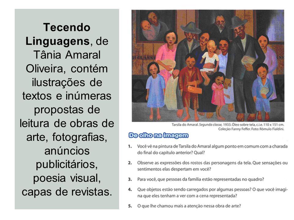 Tecendo Linguagens, de Tânia Amaral Oliveira, contém ilustrações de textos e inúmeras propostas de leitura de obras de arte, fotografias, anúncios publicitários, poesia visual, capas de revistas.