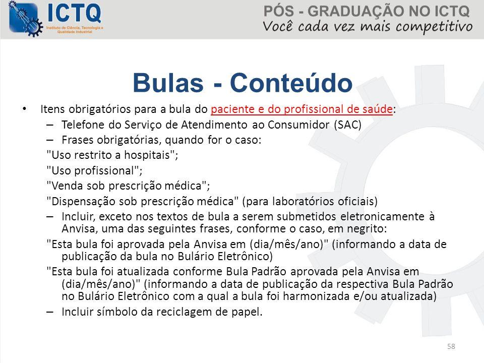 Bulas - Conteúdo Itens obrigatórios para a bula do paciente e do profissional de saúde: Telefone do Serviço de Atendimento ao Consumidor (SAC)