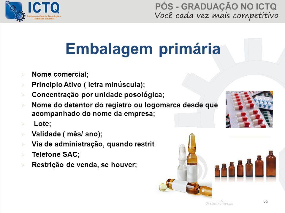 Embalagem primária Nome comercial; Principio Ativo ( letra minúscula);