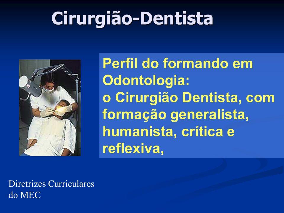 Cirurgião-Dentista Perfil do formando em Odontologia: