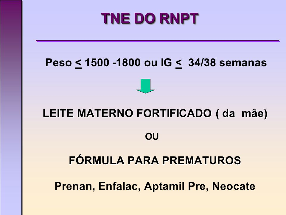 TNE DO RNPT Peso < 1500 -1800 ou IG < 34/38 semanas