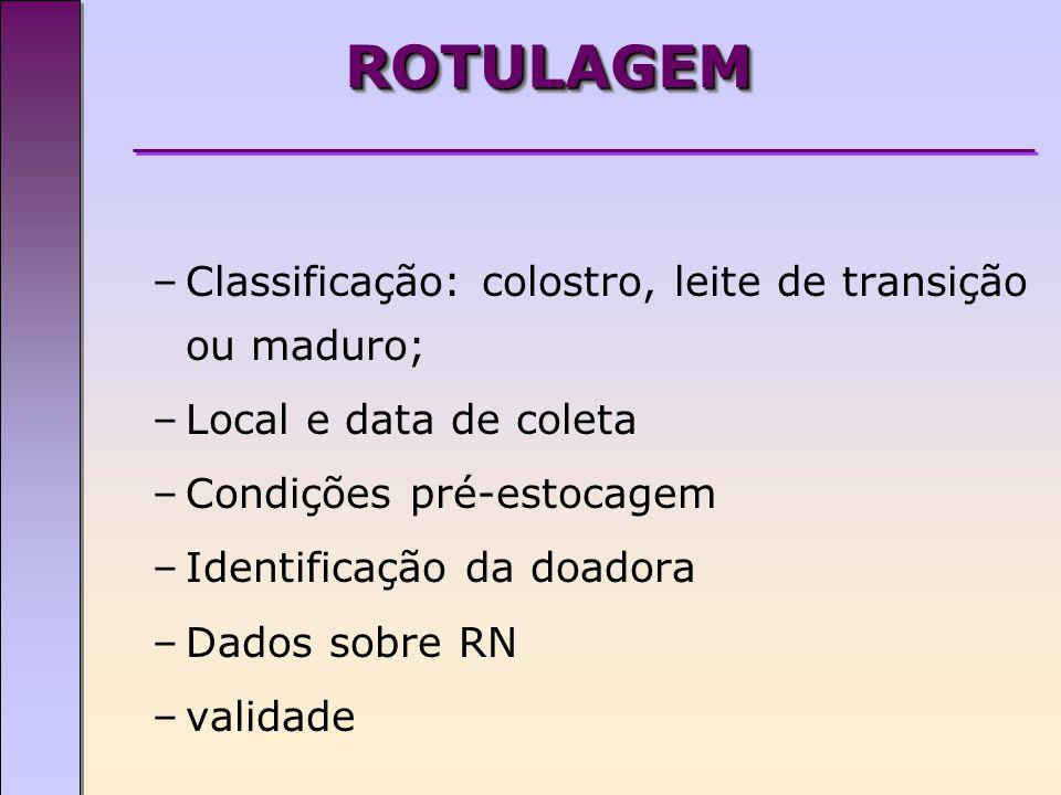ROTULAGEM Classificação: colostro, leite de transição ou maduro;