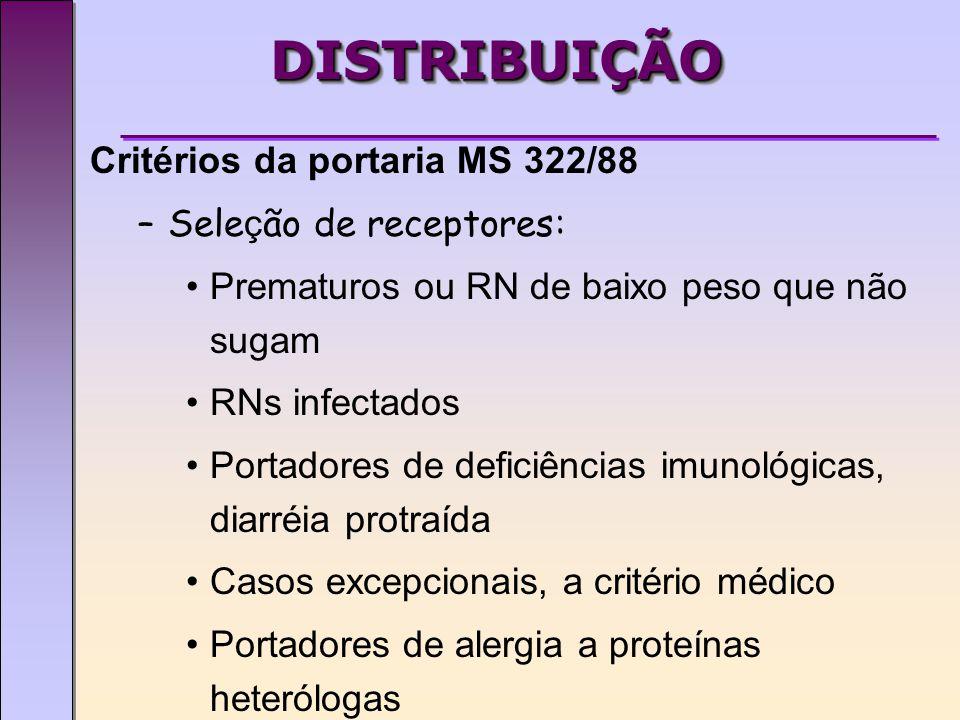 DISTRIBUIÇÃO Critérios da portaria MS 322/88 Seleção de receptores: