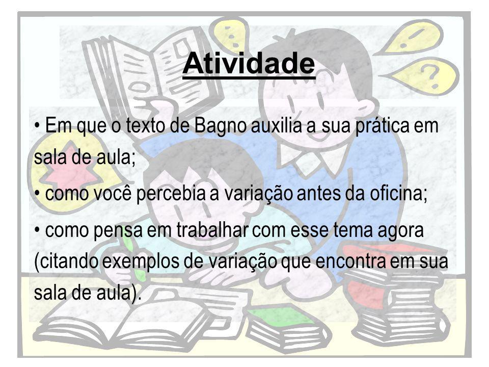 Atividade Em que o texto de Bagno auxilia a sua prática em sala de aula; como você percebia a variação antes da oficina;