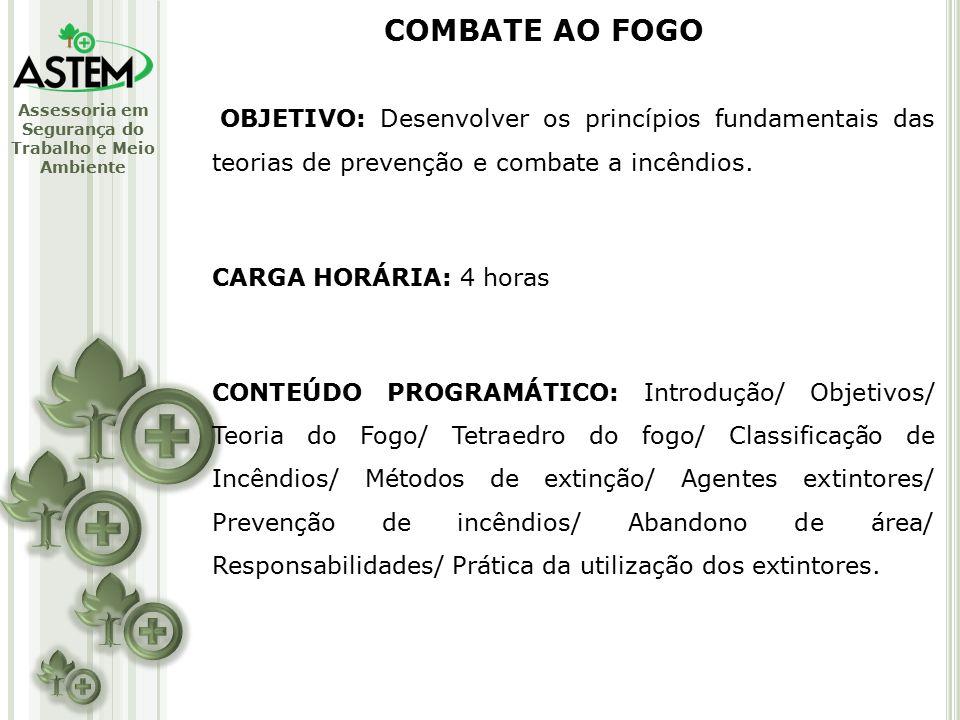 COMBATE AO FOGO OBJETIVO: Desenvolver os princípios fundamentais das teorias de prevenção e combate a incêndios.