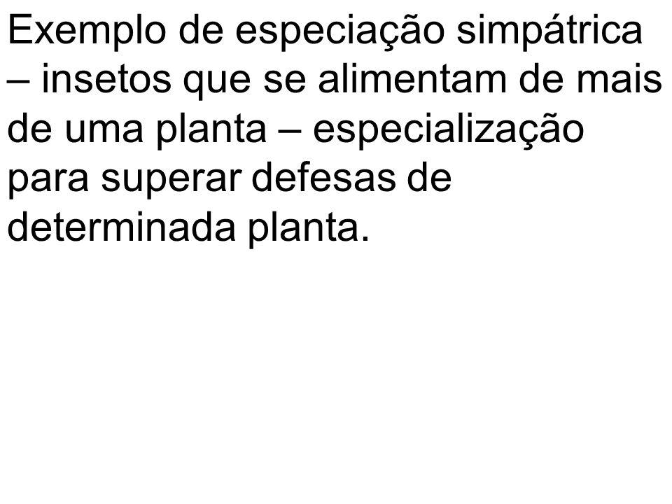Exemplo de especiação simpátrica – insetos que se alimentam de mais de uma planta – especialização para superar defesas de determinada planta.