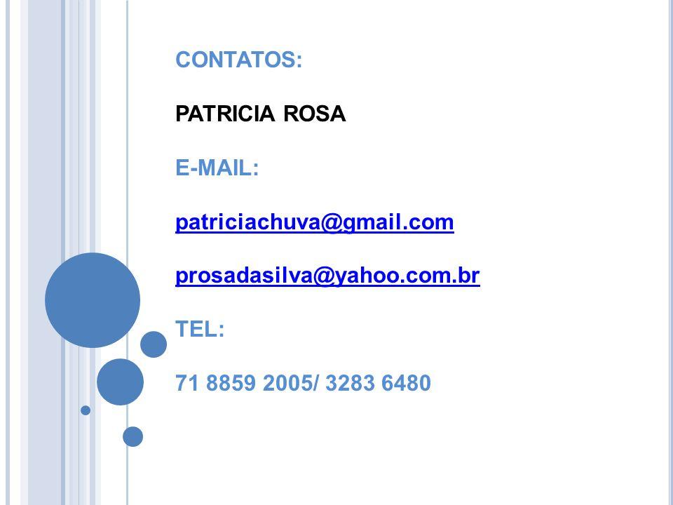 CONTATOS: PATRICIA ROSA. E-MAIL: patriciachuva@gmail.com.