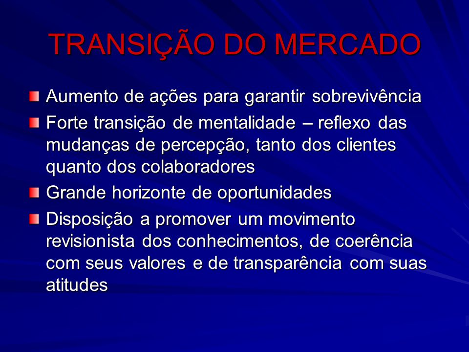TRANSIÇÃO DO MERCADO Aumento de ações para garantir sobrevivência